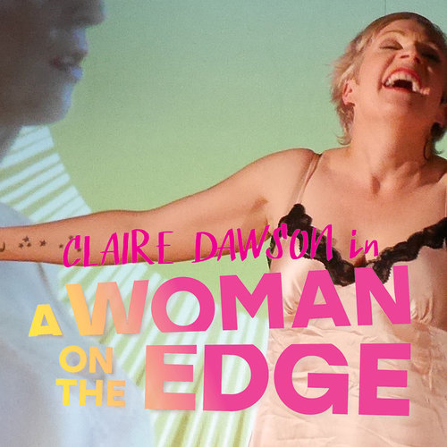 A WOMAN ON THE EDGE Claire Dawson redefines the one-woman musical in this multimedia tour-de-force! More.