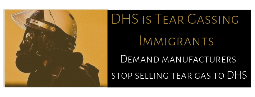 DHS is tear gassing immigrants_ Demand manufacturers stop selling tear gas to DHS.png