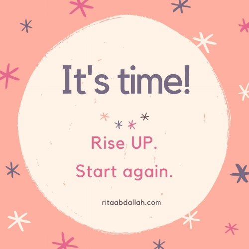 It's time! Rise UP. Start again.