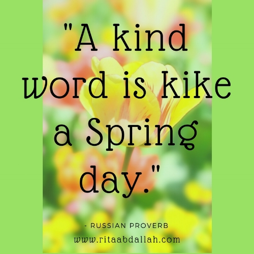 """A kind word is like a Spring day."" -Russian Proverb"