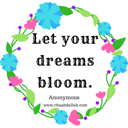 """Let your dreams bloom. - Anonymous"