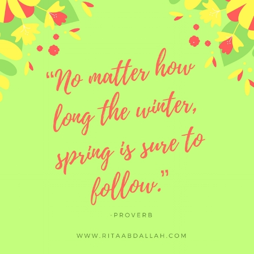 """No matter how long the winter, spring is sure to follow."" -Proverb"