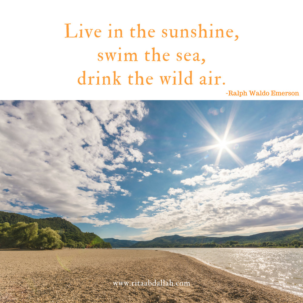 """Live in the sunshine, swim the sea, drink the wild air."" -Ralph Waldo Emerson"