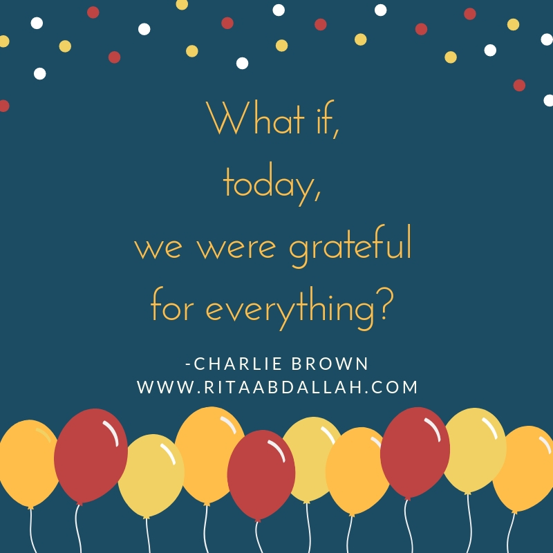 """""""What if, today, we were grateful for everything?"""" -Charlie Brown, Deep Thinker"""