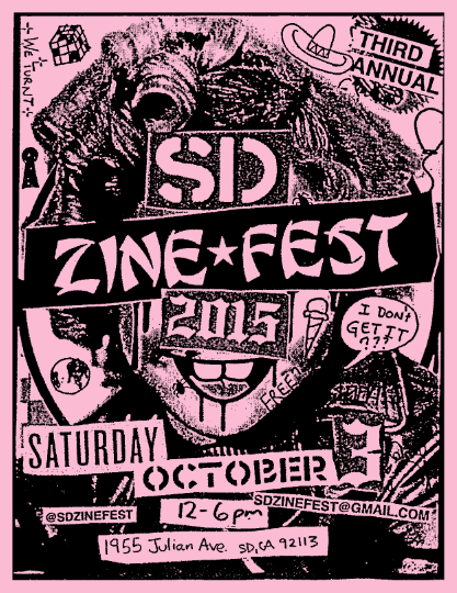 2014 | 3RD ANNUAL SD ZINE FEST FREE, ALL AGES EVENT ZINES, ZINES & ZINES BIKE VALET LIVE MUSIC, DJ'S WORKSHOPS | SCRAP LOUNGE + CHILDREN'S CORNER LIVE SCREEN PRINTING FOOD | TACOS BARRIOS + SD TACO COMPANY
