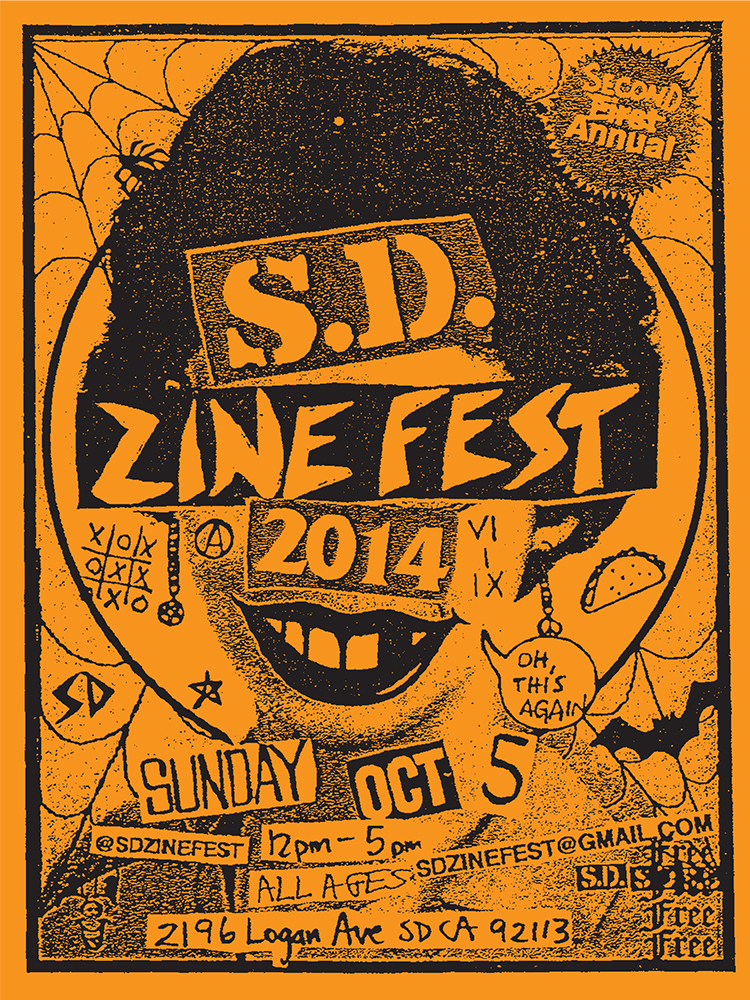 2014 | 2ND ANNUAL SD ZINE FEST FREE, ALL AGES EVENT FREE PRINT FOR THE FIRST 66 FEST GUEST ZINES, ZINES & ZINES LIVE MUSIC, DJ'S  LIVE SCREEN PRINTING FOOD BY SD TACO COMPANY