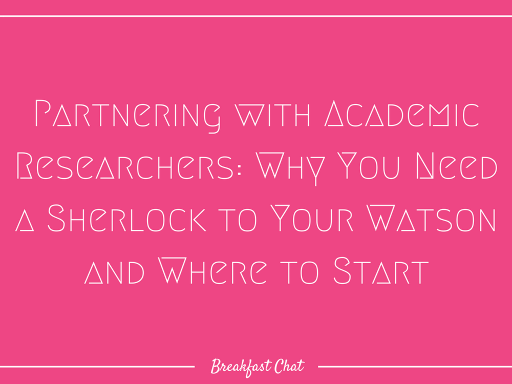 Breakfast Chat -- Partnering with Academic Researchers_ Why You Need a Sherlock to Your Watson and Where to Start.png
