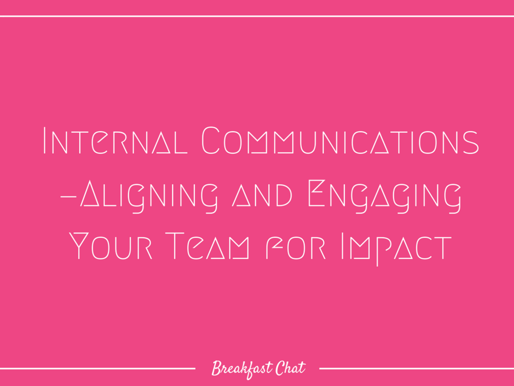 Breakfast Chat -- Internal Communications—Aligning and Engaging Your Team for Impact.png
