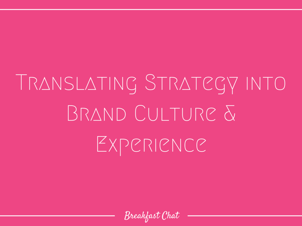 Breakfast Chat -- Translating Strategy into Brand Culture & Experience.png