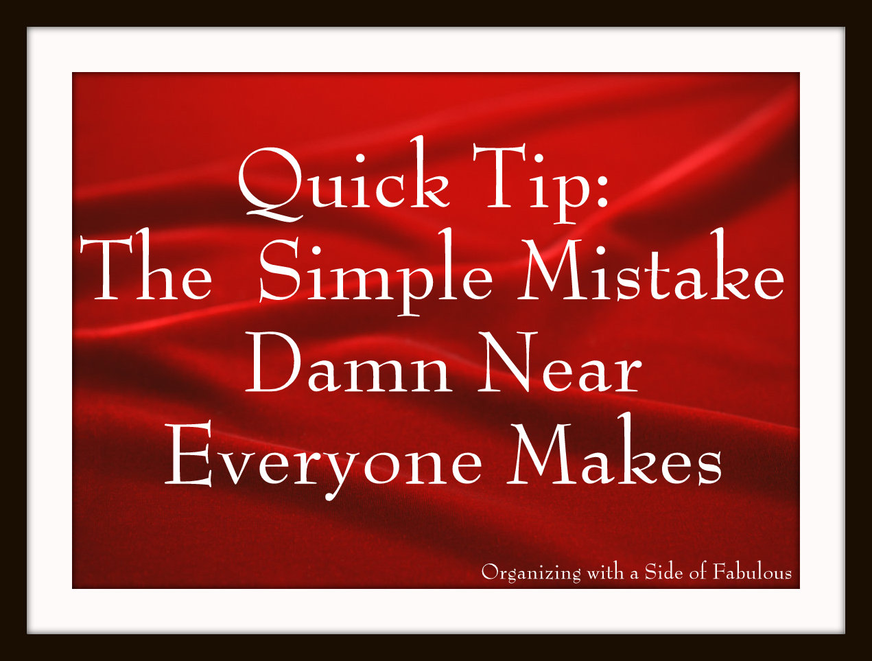 The Simple Mistake Everyone Makes - Organizing with a Side of Fabulous Blog