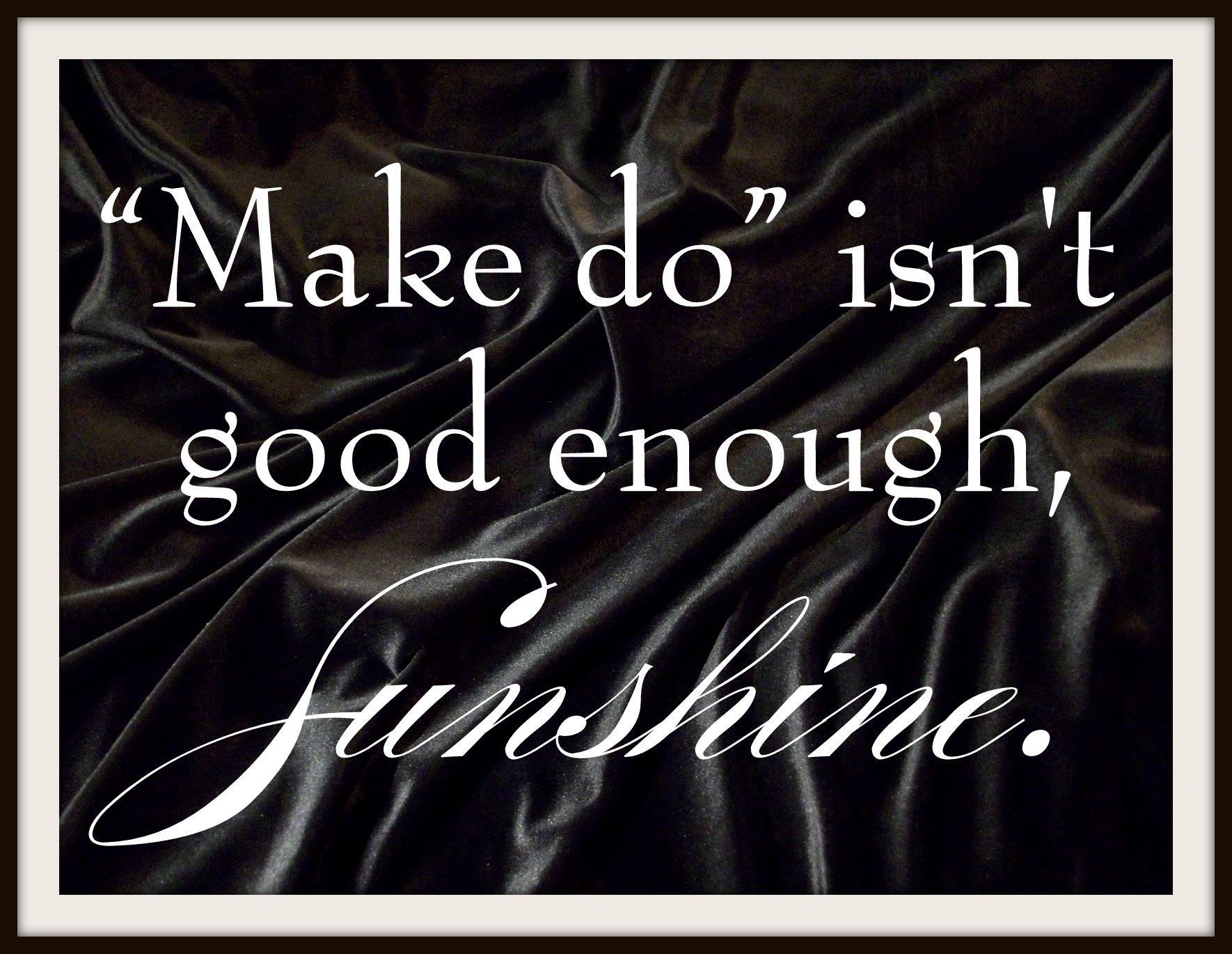 Make Do isn't good enough, Sunshine