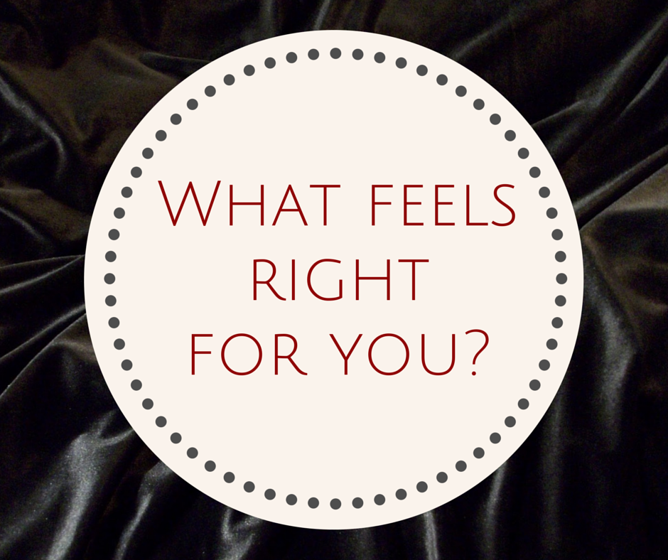 What Feels Right for You