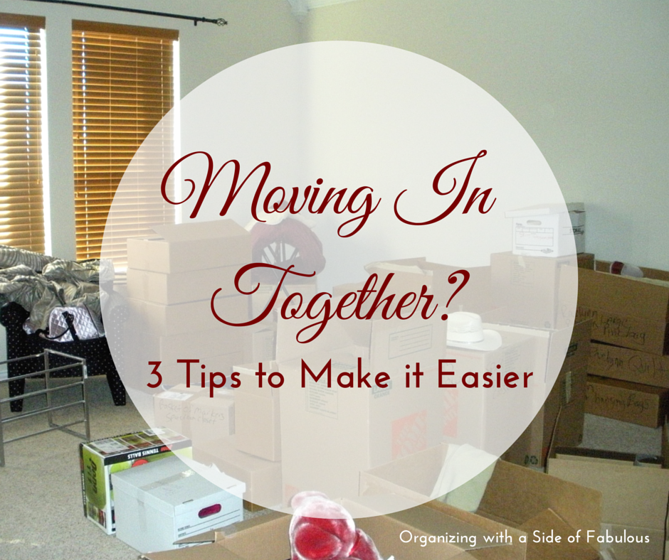 Moving In Together? 3 Tips to Make it Easier | Organizing with a Side of Fabulous Blog