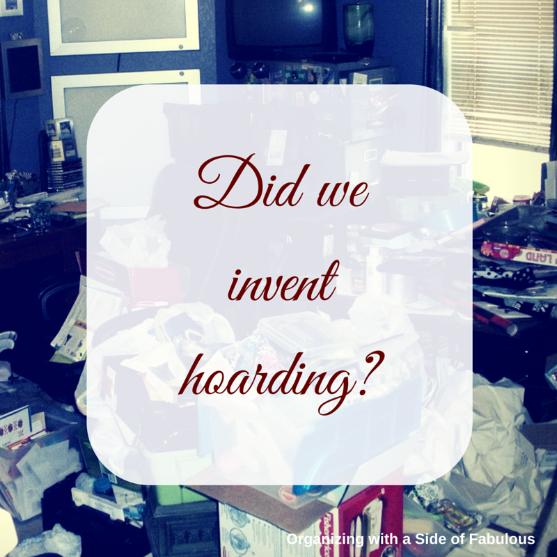 Did We Invent Hoarding? | Organizing with a Side of Fabulous Blog