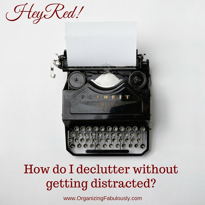 Distracted decluttering - Organizing with a Side of Fabulous