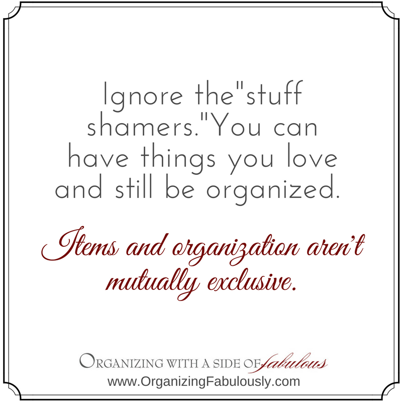 Ignore the stuff-shamers - Organizing with a Side of Fabulous