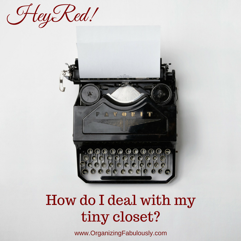 Hey Red! How do I deal with my tiny closet? - Organizing with a Side of Fabulous