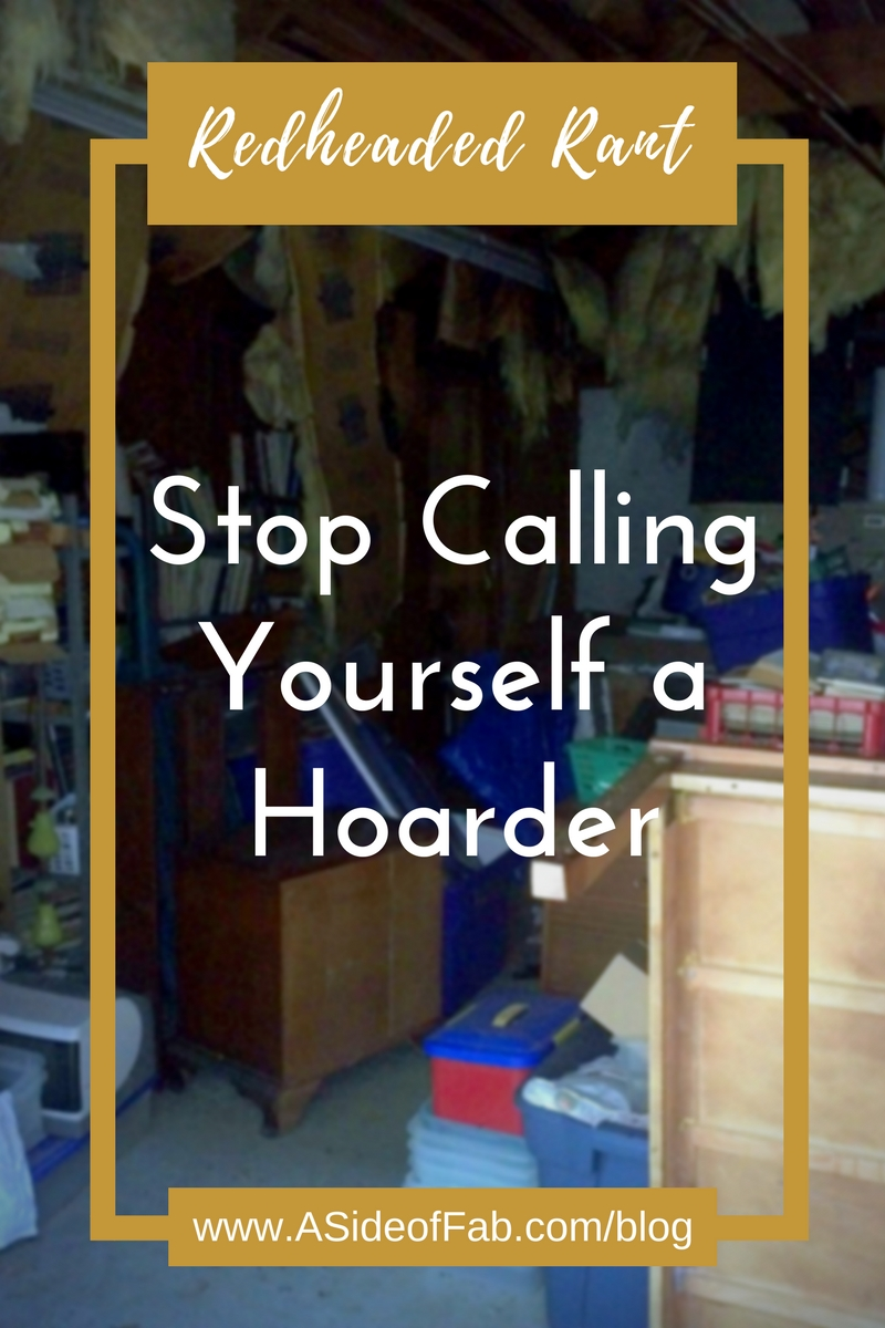 Redheaded Rant: Stop Calling Yourself a Hoarder - A Side of Fabulous Blog