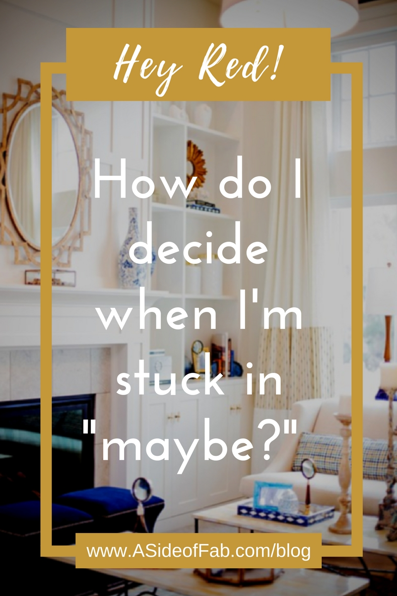 """Hey Red! How do I decide when I'm stuck in """"maybe?"""" - A SIde of Fabulous Blog"""