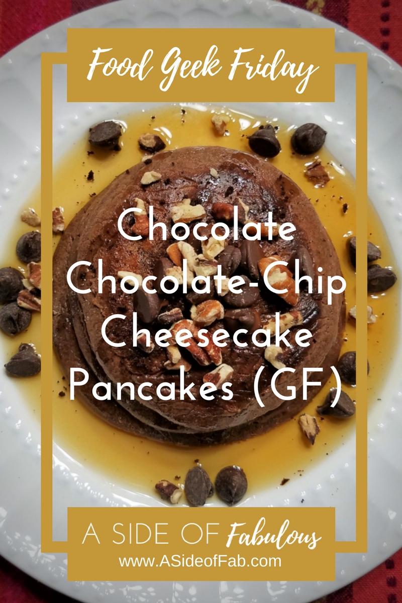 Food Geek Friday: Chocolate Chocolate-Chip Cheesecake Pancakes (GF) - A Side of Fabulous Blog