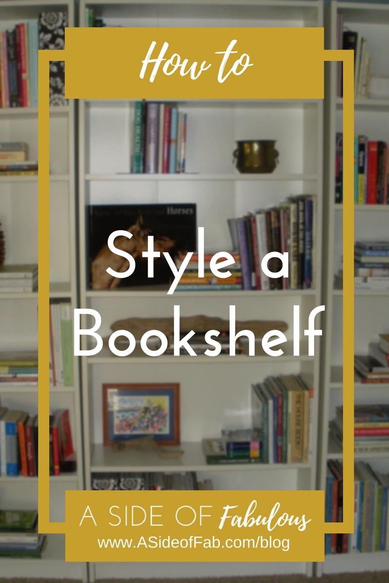 How to Style a Bookshelf - A Side of Fabulous Blog