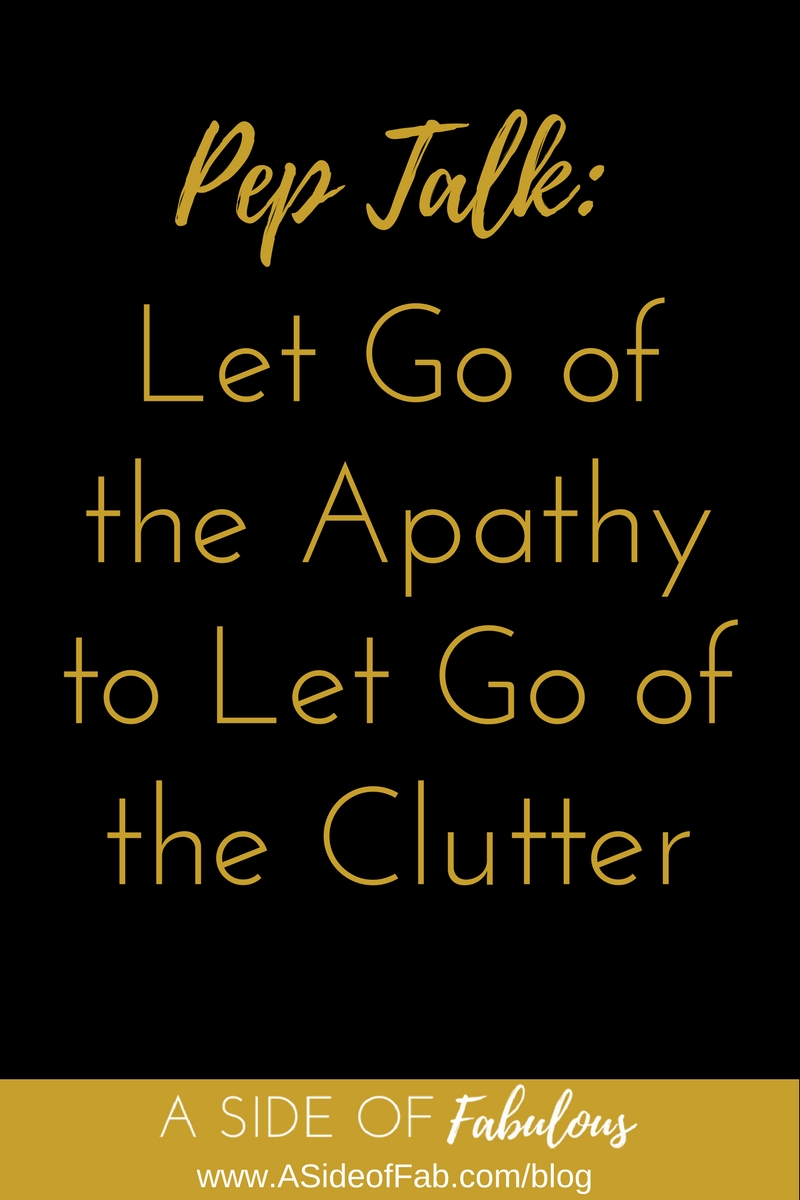 Pep Talk: Let Go of the Apathy to Let Go of the Clutter