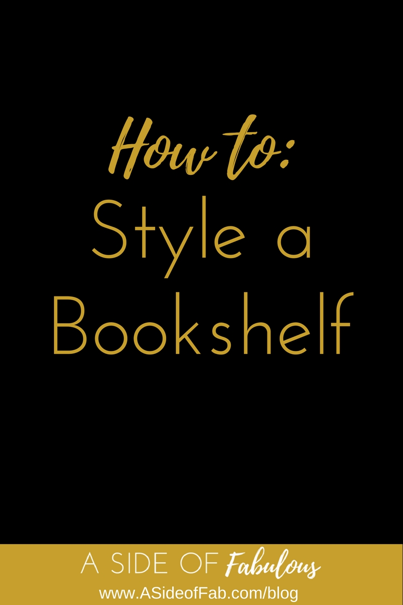 How to Style a Bookshelf - A Side of Fabulous