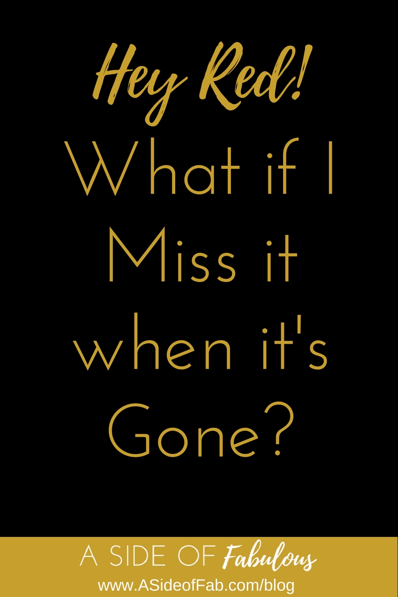 What if I Miss it When it's Gone? -  A Side of Fabulous Blog