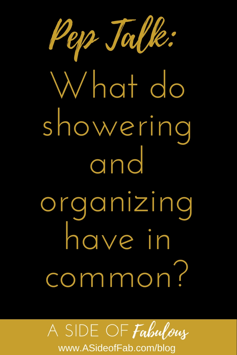 What do showering and organizing have in common? -  A Side of Fabulous Blog