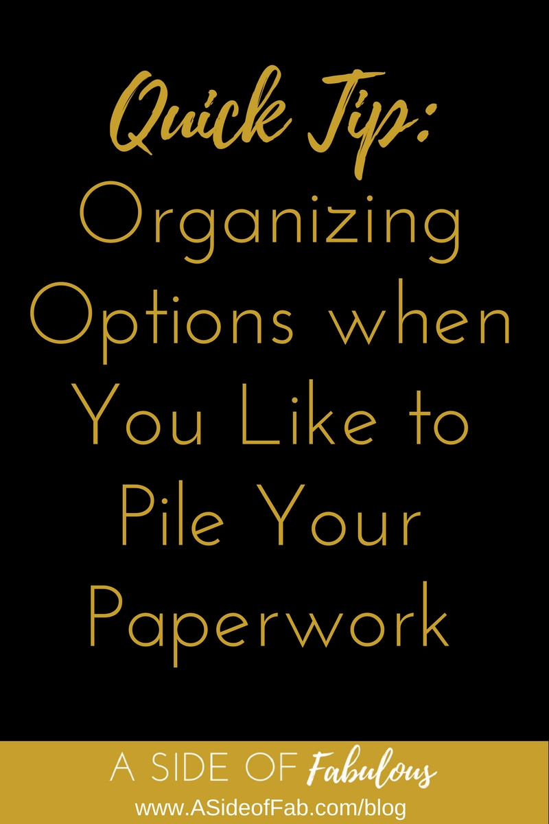 Quick Tip: Organizing Paper Piles - A Side of Fabulous blog