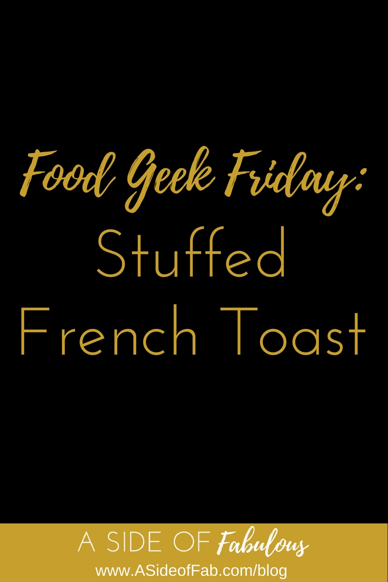 Food Geek Friday: Stuffed French Toast - A Side of Fabulous Blog
