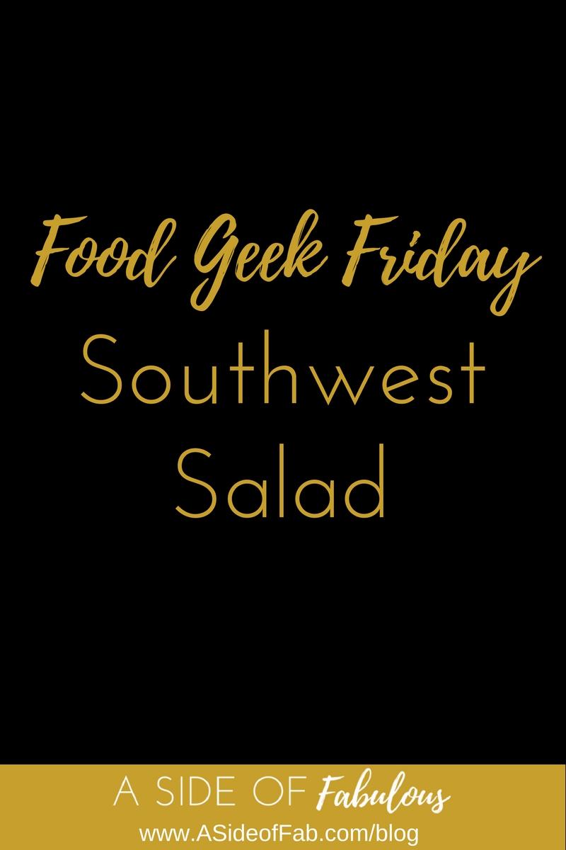 Food Geek Friday: Southwest Salad - A Side of Fabulous Blog