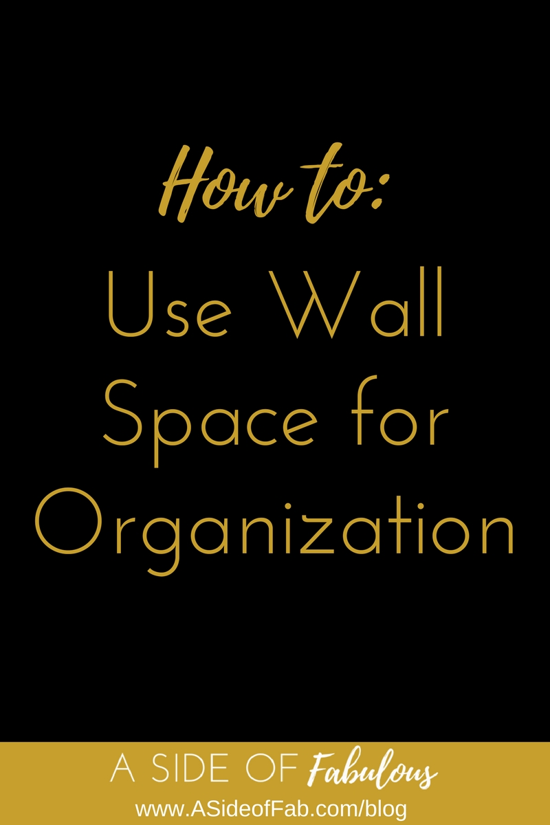 How to: Use Wall Space for Organization - A Side of Fabulous Blog