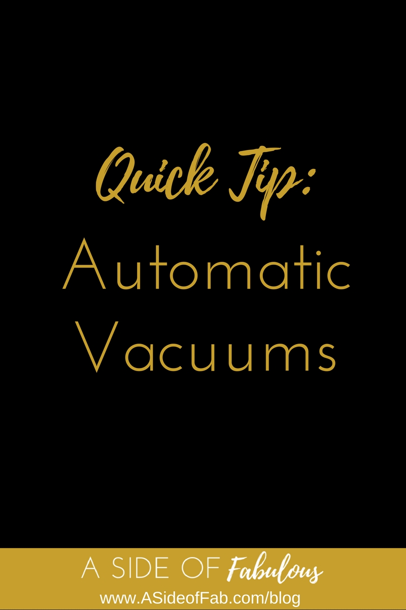 Quick Tip: Automatic Vacuums - A Side of Fabulous Blog