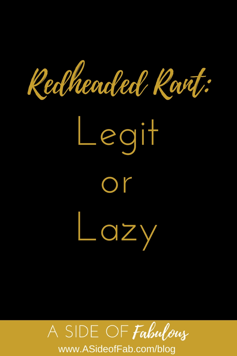 Redheaded Rant - Legit or Lazy - A Side of Fabulous
