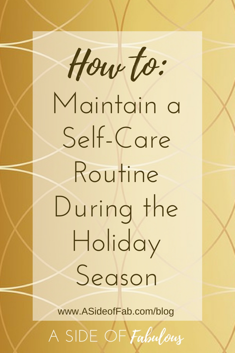 How to maintain a self-care routine during the holiday season - A Side of Fabulous blog
