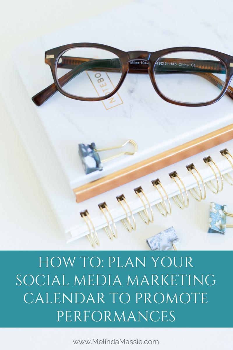 How to plan your social media marketing calendar to promote performances - Melinda Massie Blog