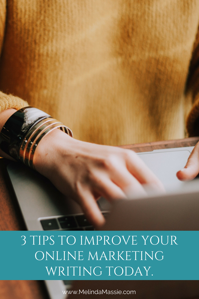 3 Tips To Improve Your Online Marketing Writing Today. - Melinda Massie Blog