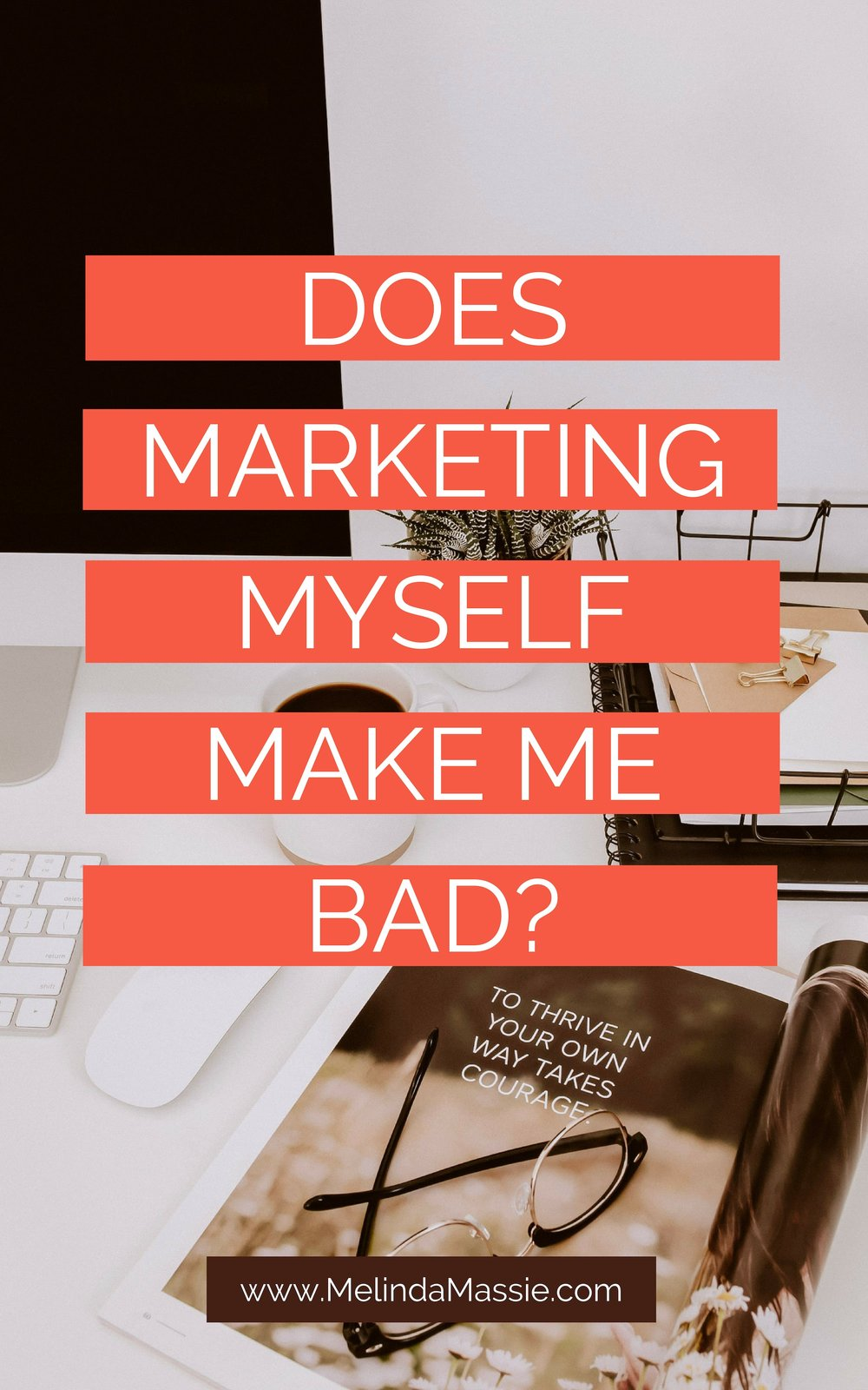 Does Marketing Myself Make Me Bad? - Melinda Massie Blog