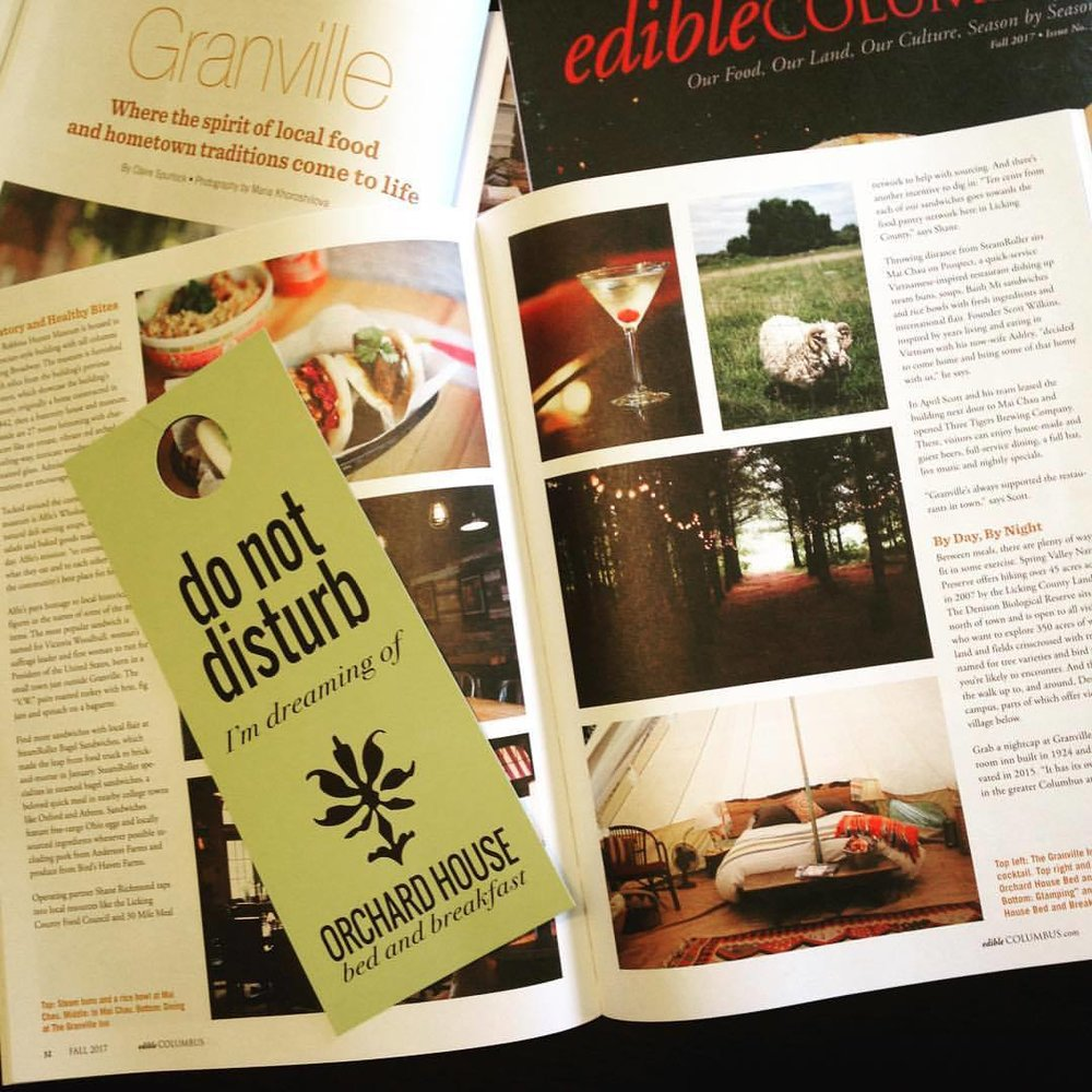 "Edible Columbus – Fall 2017 By Claire Spurlock Every time I visit Granville I find new depths to its charm. The village's cohesive and independent food community beckons, as do the boutique shops and the abundant strolls through blocks of well-loved homes and mature trees bordering downtown. Granville is easily accessible from Columbus and, once there, largely walkable in fair weather. Wherever you look, glimpses of Granville's history are evident in buildings that remain from its inception and carefully plotted streets built to mimic the New England hometowns of early settlers. Modern Granville residents have helped solidify community traditions and charm and usher in a modern spirit that allows for business and tourism to thrive… Settle in at the Orchard House Bed and Breakfast, where guests can visit with resident chickens, goats and sheep on the 12-acre property and relax in a restored 1850s farmhouse complete with spacious guest rooms named for prior residents. Orchard House offers seasonal ""glamping"" through October and hosts weddings in the pine grove. Breakfast is served each morning in a sunny nook by innkeeper Dean Lowry, featuring eggs collected daily from the chicken coop, local meats and produce, Lucky Cat bread and One Line coffee. After enjoying a leisurely cup, it's time to hit the streets for a second round of Granville explorations. ""There's a lot to draw from within community. Certainly, as far as support and resources, but then also ingredients, manpower and love,"" says Alfie's owner Sam."