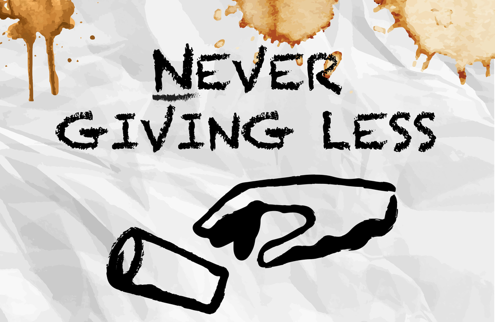 Never Giving Less