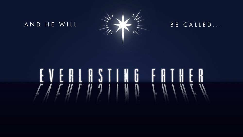 And He Will Be Called.. Everlasting Father.jpg