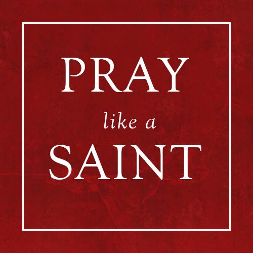 PrayLikeASaint.jpg