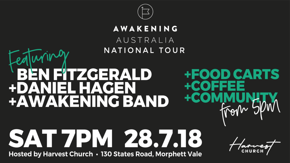 The National Awakening Australia National Tour is coming to ADELAIDE, South Australia on Saturday July 28th! A gathering for Christians from all across the state...  We are kicking off the night at 5pm for FOOD CARTS, COFFEE + COMMUNITY! Come early, grab a carpark, some food and catch up with friends from all over the state!   Doors to auditorium open at 6.15PM  Worship with Daniel Hagen + Awakening Band + Ben Fitzgerald starts at 7PM  Tickets must be purchased and are an incredible $7 each (inc children over 2yo). Head to this link to purchase tickets. They are going fast, so get in quickly.  https://www.trybooking.com/book/event?eid=390876   (Kids rooms available for parents)