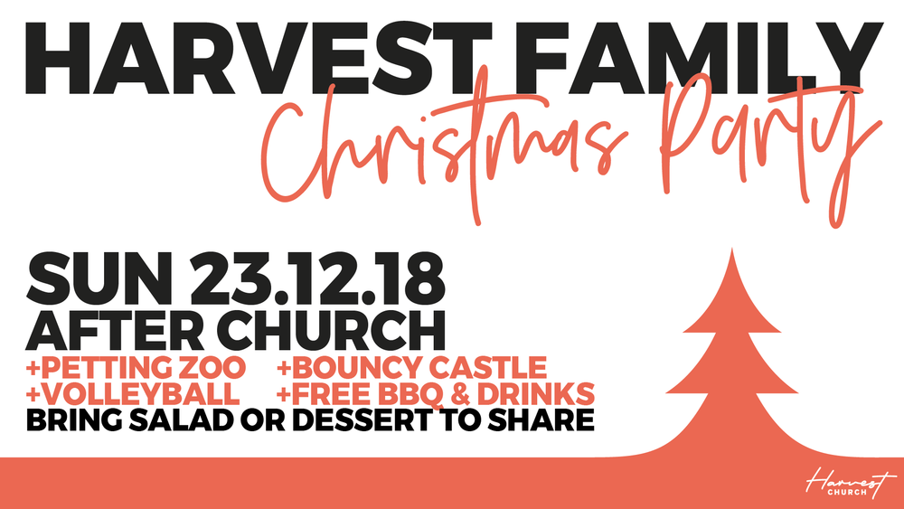 We'd love you to join us for our Harvest Family Christmas Party! It will be an incredible time of fun, family and connection! See you at 10am