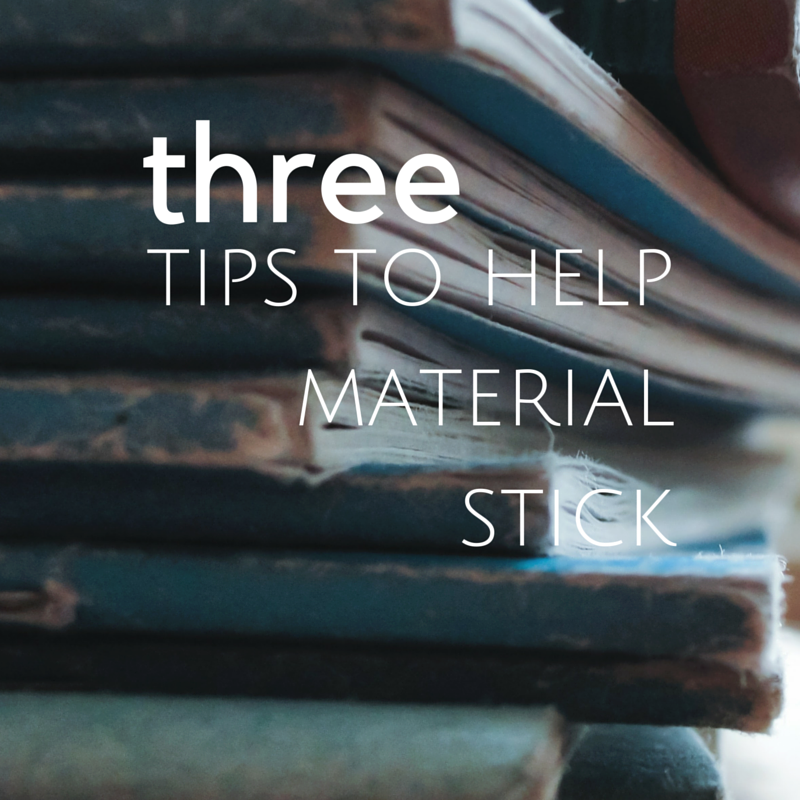Study tips to help material information stick.