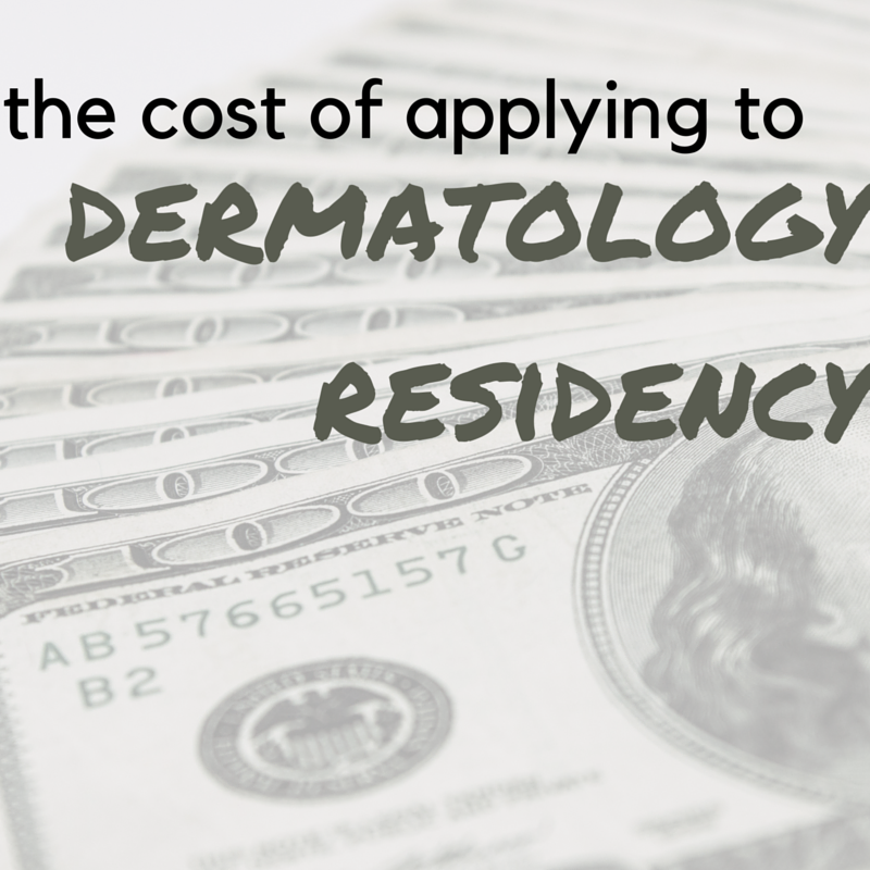 the cost of applying to (and matching) dermatology residency