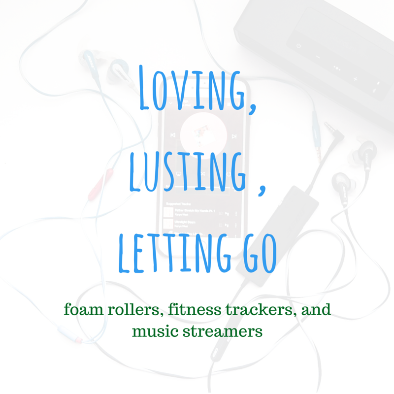 Why I love foam rollers, why I want a fitness tracker, why I'm leaving spotify for tidal