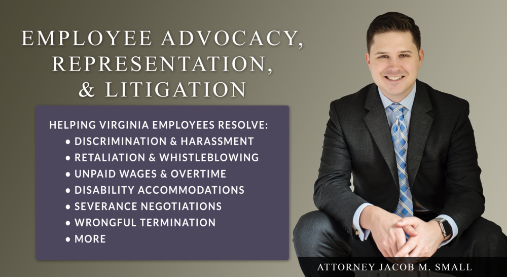 J. Madison PLC and Employment Attorney Jacob M. Small help Virginia employees resolve cases of employment discrimination, employment harassment, retaliation, whistleblowing, unpaid wages, minimum wage, or overtime, disability accommodations, severance negotiations, wrongful termination and more.