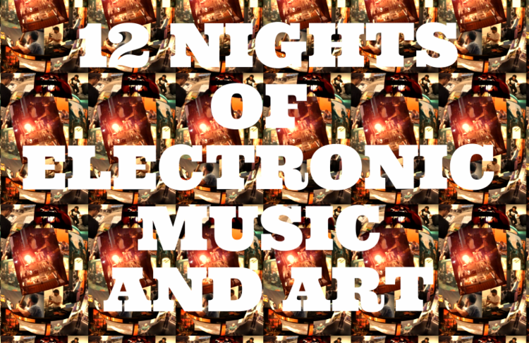 12 Nights of Electronic Music and Art